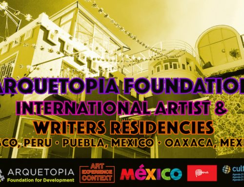 Mexico & Peru | Arquetopia Foundation Residency Open Call for 2019 – Deadline Upcoming