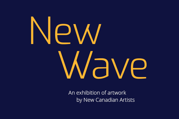 New Wave - an exhibition of artwork by New Canadian Artists