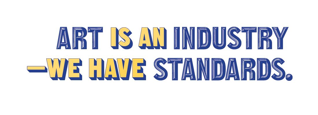 Art is an industry—we have standards.