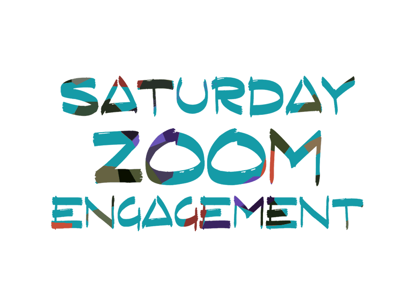 Saturday Zoom Engagement